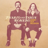 Pharis & Jason Romero - Sweet Old Religion