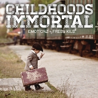 Emotionz & Fresh Kils - Childhood's Immortal