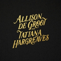 Allison de Groot and Tatiana Hargreaves - Allison de Groot and Tatiana Hargreaves