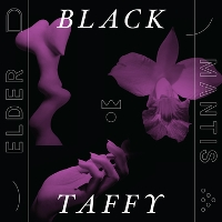 Black Taffy - Elder Mantis