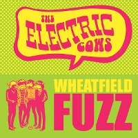 The Electric Cows - Wheatfield Fuzz