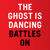 The Ghost Is Dancing - Battles On