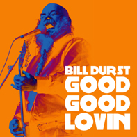 Bill Durst - Good Good Loving