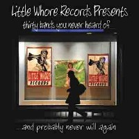 Various - Little Whore Records Presents Thirty Bands You Never Heard Of And Probably Never Will