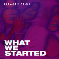 Paragon Cause - What We Started