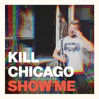 Kill Chicago - Show Me (Hand To Mouth)