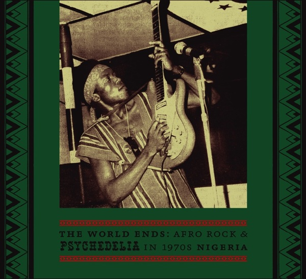 Various - The World Ends: Afro Rock & Psychedelia in 1970s Nigeria
