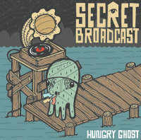Secret Broadcast - Hungry Ghost