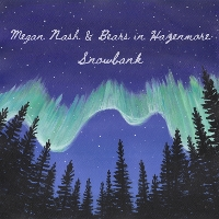 Megan Nash & Bears in Hazenmore - Snowbank (single)