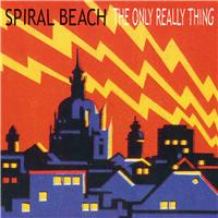 Spiral Beach - The Only Really Thing