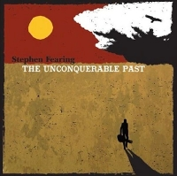 Stephen Fearing - The Unconquerable Past