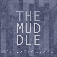 The Muddle - Still Waiting On A Fix