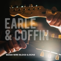 Earle & Coffin - Wood, Wire, Blood & Bone