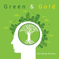 Green & Gold - The Body Knows