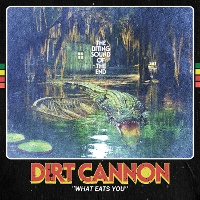 Dirt Cannon - What Eats You