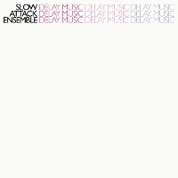 Slow Attack Ensemble - Delay Music