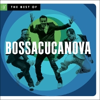 Bossacucanova - The Best of Bossacucanova