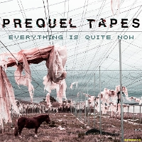 Prequel Tapes - Everything Is Quite Now