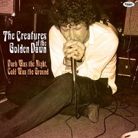 Creatures of the Golden Dawn - Dark Was the Night, Cold Was the Ground