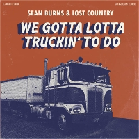 Sean Burns and Lost Country - We Gotta Lotta Truckin' To Do