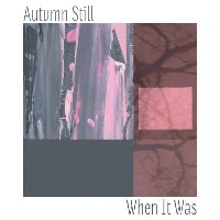 Autumn Still - When It Was