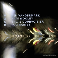 Courvoisier/Vandermark/Wooley/Rainey - Noise of Our Time