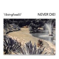 Living Fossil - Never Die!