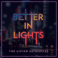 The Living Satellites - Better In Lights