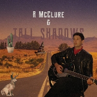 R McClure and Tall Shadows - R McClure and Tall Shadows