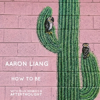 Aaron Liang - How to Be