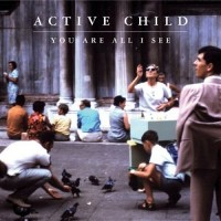 Active Child - You Are All I See