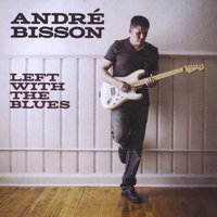 Andre Bisson - Left With The Blues