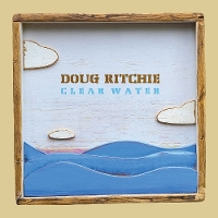 Doug Ritchie - Clear Water
