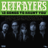 Betrayers - 12 Songs To Haunt You