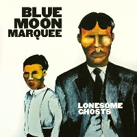 Blue Moon Marquee - Lonesome Ghosts