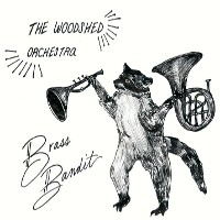 The Woodshed Orchestra - Brass Bandit