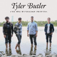 Tyler Butler and his Handsome Friends - Tyler Butler and his Handsome Friends