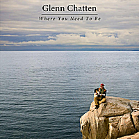 Glenn Chatten - Where You Need To Be