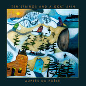 Ten Strings And A Goat Skin - Auprès du poêle