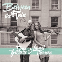 Dan Frechette and Laurel Thomsen - Between The Rain
