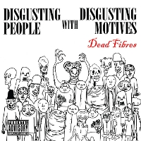 The Dead Fibres - Disgusting People With Disgusting Motives