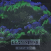 DenMother - Now It All Comes