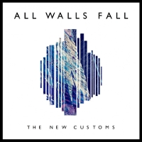 The New Customs - All Walls Fall