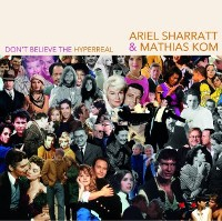 Ariel Sharratt & Mathias Kom - Don't Believe The Hyperreal