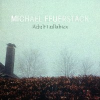 Michael Feuerstack - Adult Lullabies