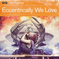 The Fugitives - Eccentrically We Love
