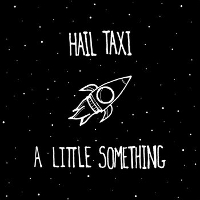 Hail Taxi - A Little Something