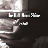 The Half Moon Shine - Do Right
