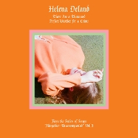 Helena Deland - Altogether Unaccompanied Vol. I & II