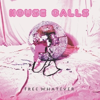 House Calls - Free Whatever EP